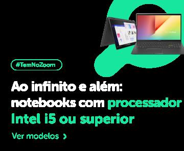 Ao infinito e além: encontre notebooks com processador Intel i5 ou superior